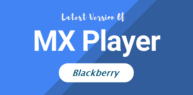 MX Player for BlackBerry Download latest version