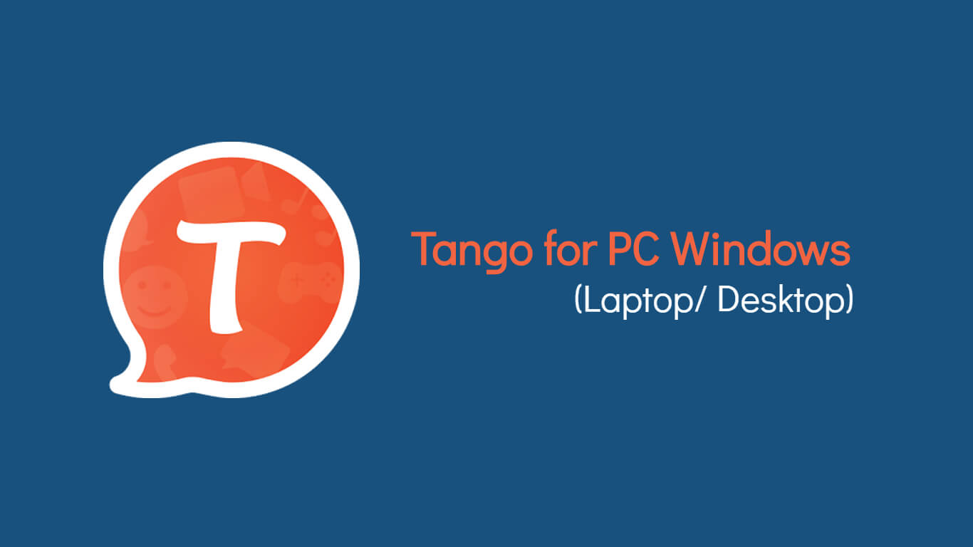 Tango for PC/ Laptop Windows XP, 7, 8/8.1,10 – 32/64 bit