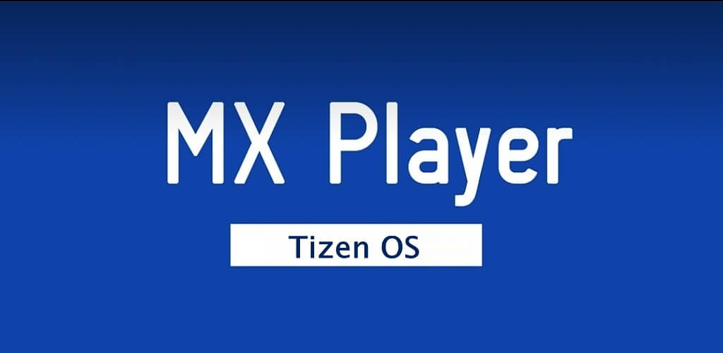 MX Player for Tizen OS and Samsung Mobiles [Latest Version]